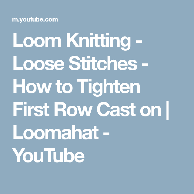 d002879a4d3 Loom Knitting - Loose Stitches - How to Tighten First Row Cast on ...
