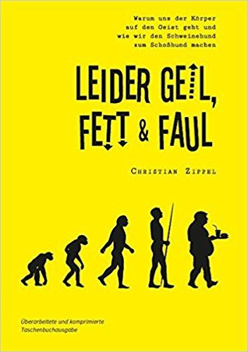 Leider geil, fett & faul: Warum uns der Körper auf den Geist geht und wie wir den Schweinehund zum Schoßhund machen: Amazon.de: Christian Zippel: Bücher
