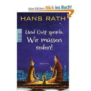 Und Gott sprach: Wir müssen reden!: Amazon.de: Hans Rath: Bücher