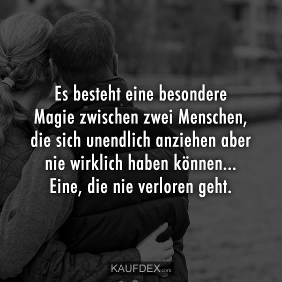 Es besteht eine besondere Magie zwischen zwei Menschen There is a special kind of magic between two people who can not wear infinity but never really have … One that never gets lost.
