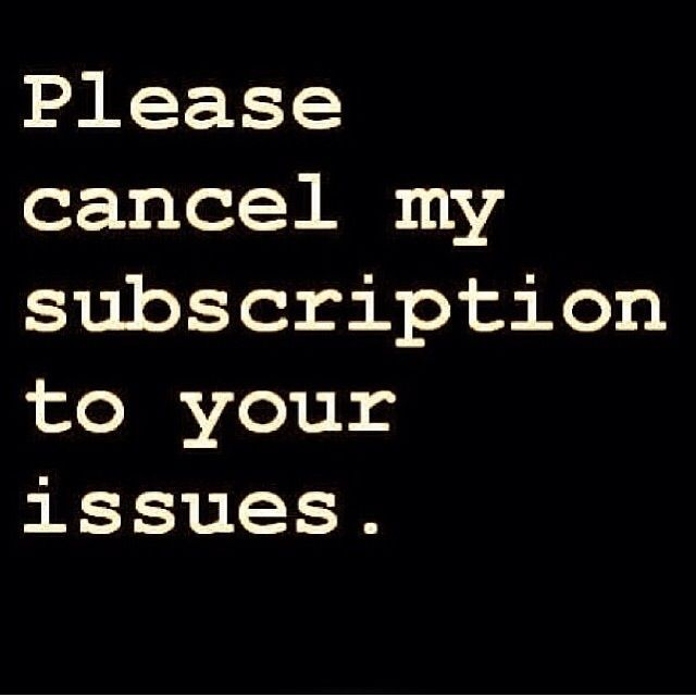 You got issues. Girl bye. | Words of Wisdom | Funny quotes about