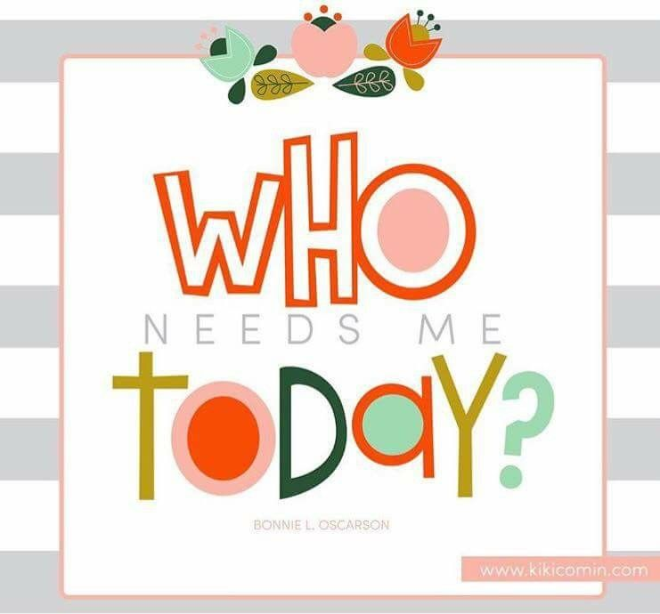 """Who needs me today?"" Bonnie L. Oscarson Lds quotes"