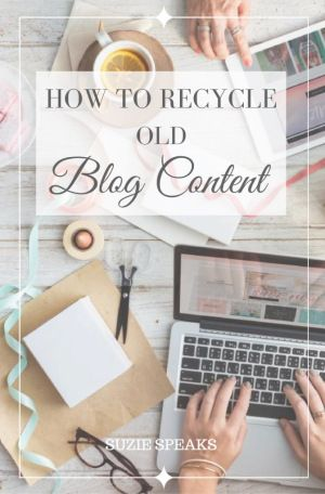 How to Recycle Old Blog Content Blogging