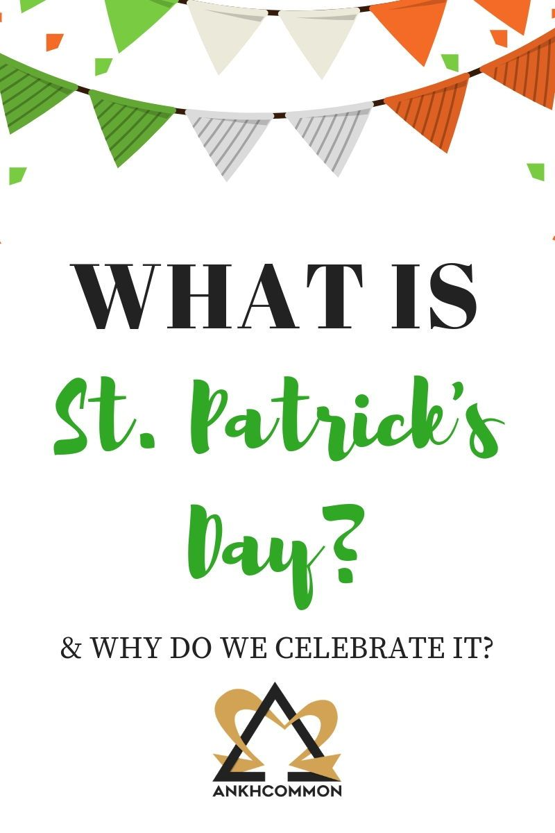 What is St. Patrick's Day and why do we Celebrate It St
