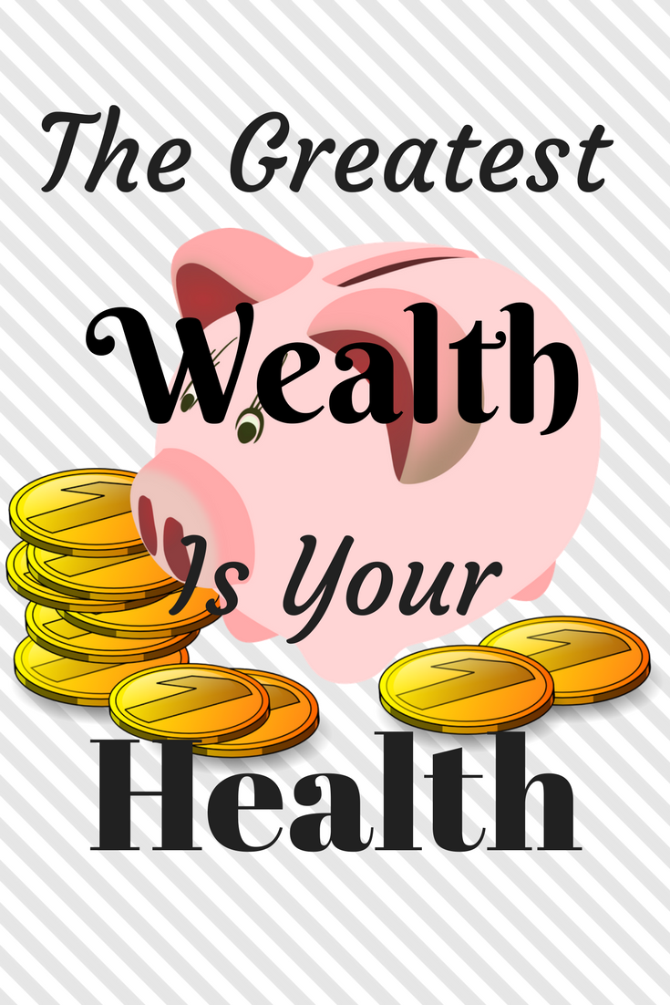 The Greatest Wealth Is Your Health Inspirational Quotes Funny Health Quotes Health Is Wealth Quotes Inspirational Quotes