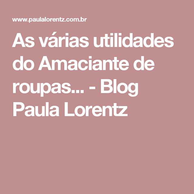 As várias utilidades do Amaciante de roupas... - Blog Paula Lorentz