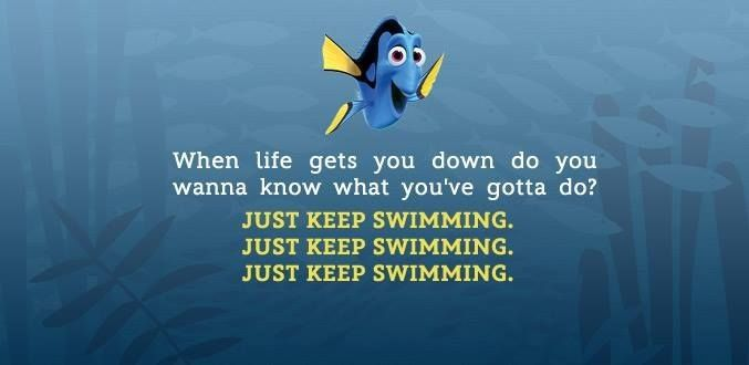 When Life Gets You Down Just Keep Swimming Quotes Disney
