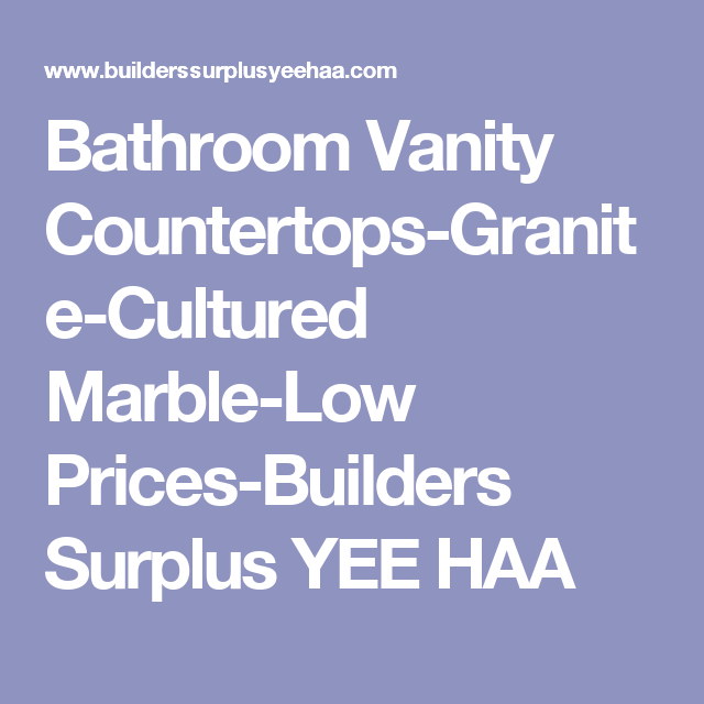 Photo Album Gallery Bathroom Vanity Countertops Granite Cultured Marble Low Prices Builders Surplus YEE HAA