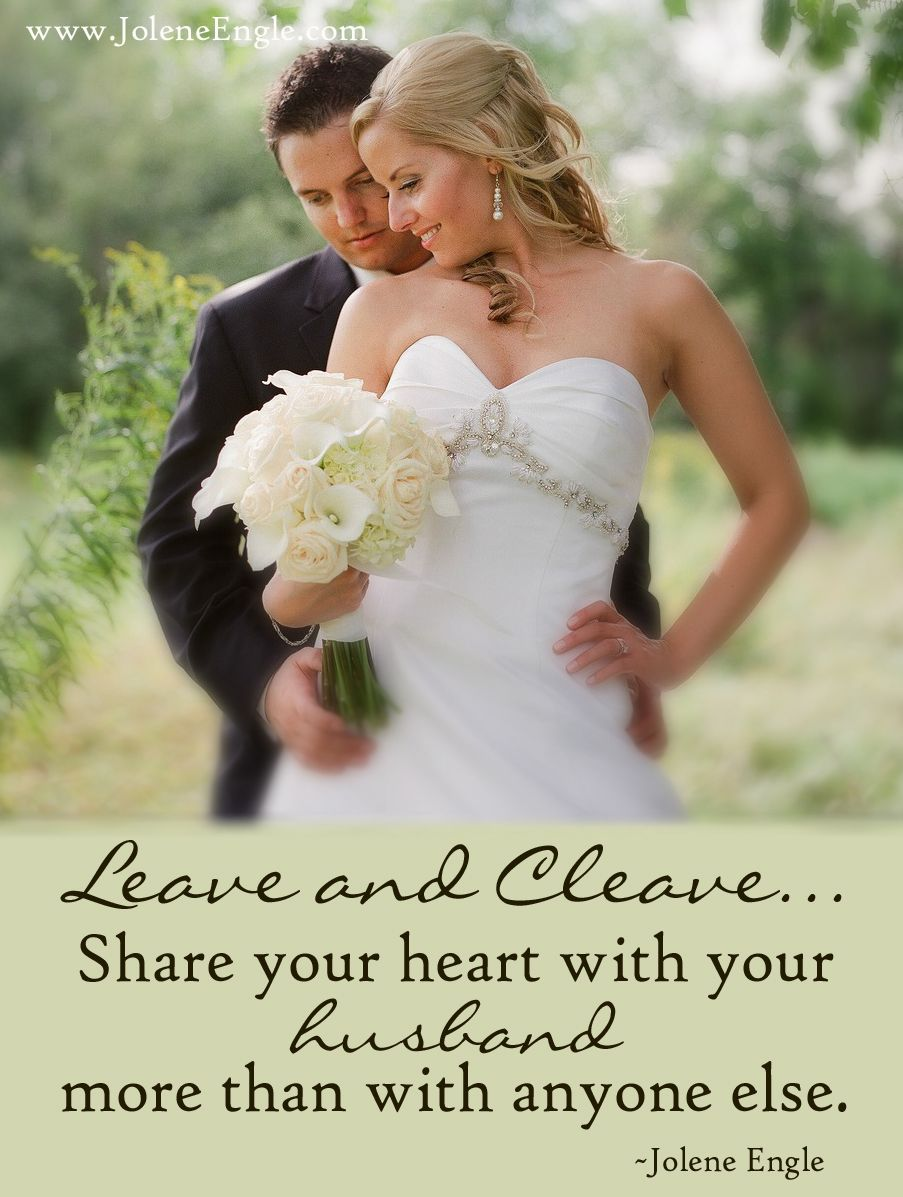 Leave and cleave...share your heart with your husband more