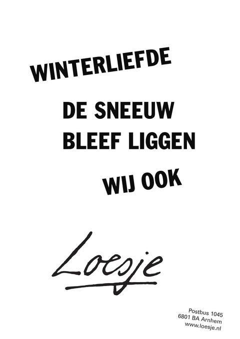 **winterliefde de sneeuw bleef liggen  wij ook**   #Loesje #sneeuw