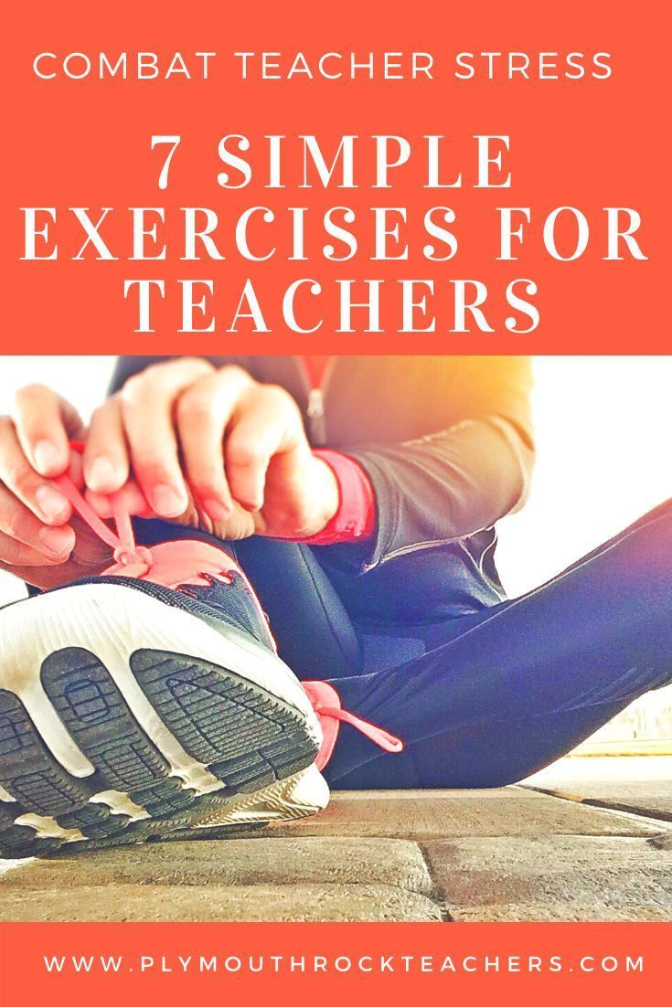 Combat Teacher Stress with These 7 Simple Exercises. Combat Teacher Stress with these 7 Simple Exer