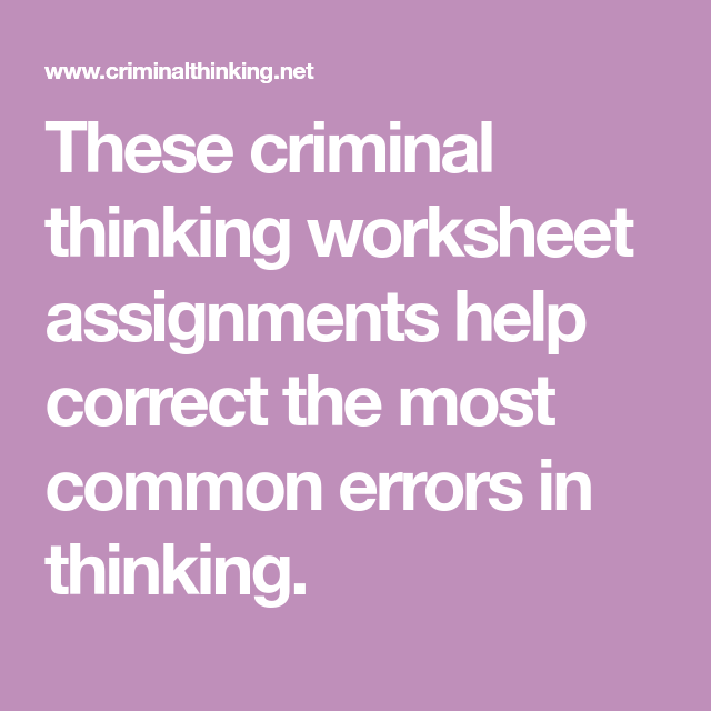 These criminal thinking worksheet assignments help correct ...