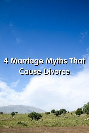 Relationthe123 4 Marriage Myths That Cause Divorce Relationthe123 4 Marriage Myths That Cause Divorce