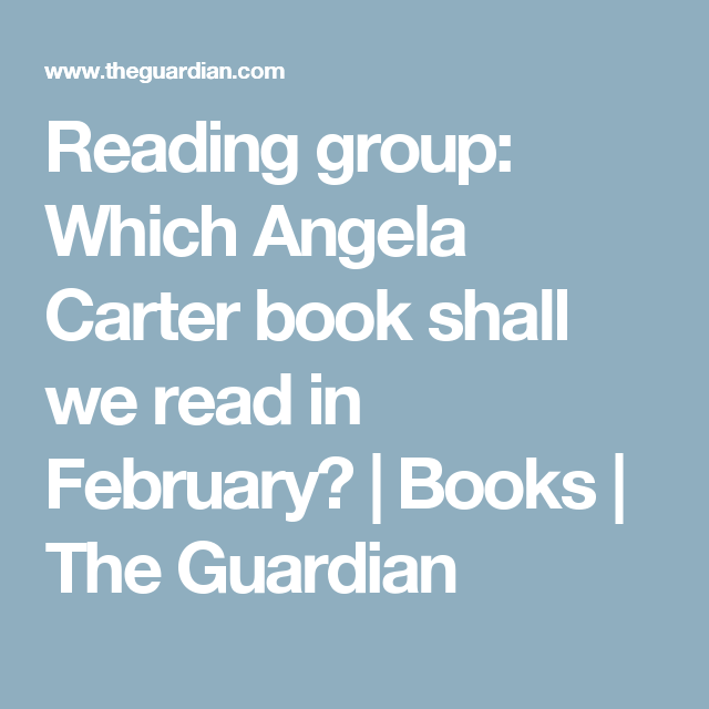 Reading group: Which Angela Carter book shall we read in February?   Books   The Guardian