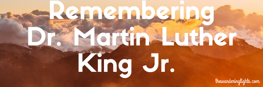 Remembering Dr. MLK Jr. - The Wandering Lights