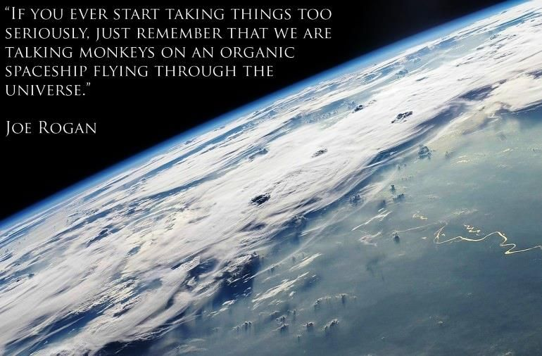 Joe Rogan On Taking Life Seriously Quote Best Quotes Space Images Earth Pictures