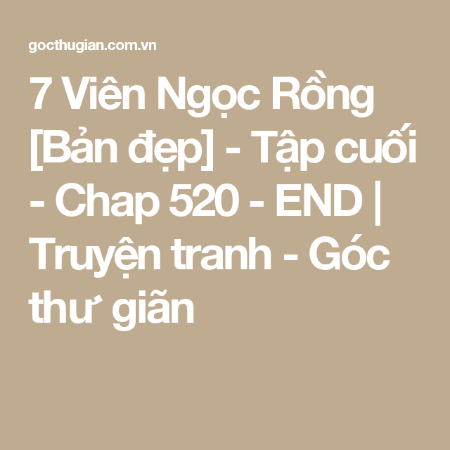 7 Viên Ngọc Rồng [Bản đẹp] - Tập cuối - Chap 520 - END