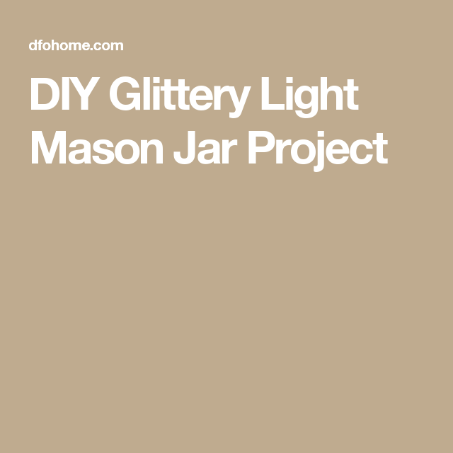 DIY Glittery Light Mason Jar Project