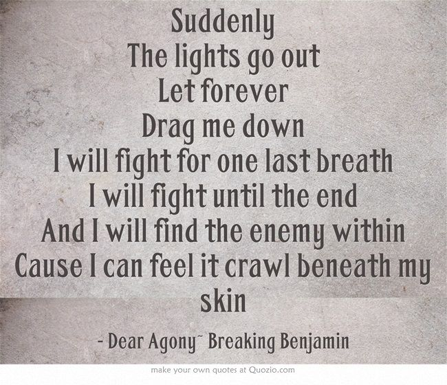 Breakup Tattoo Quotes: Dear Agony~ Breaking Benjamin
