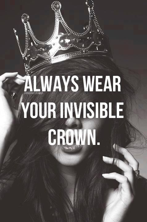 Black White Photography Inspiration Always Wear Your Invisible Crown Invisible Quotes Woman Quotes Positive Attitude Quotes