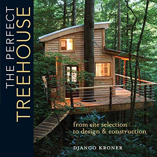 DOWNLOAD PDF The Perfect Treehouse From Site Selection ...