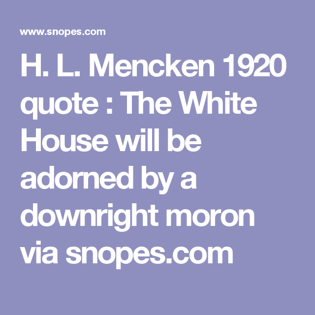 White House Quotes Captivating Fact Check Did Hlmencken Say The 'white House Will Be Adorned .