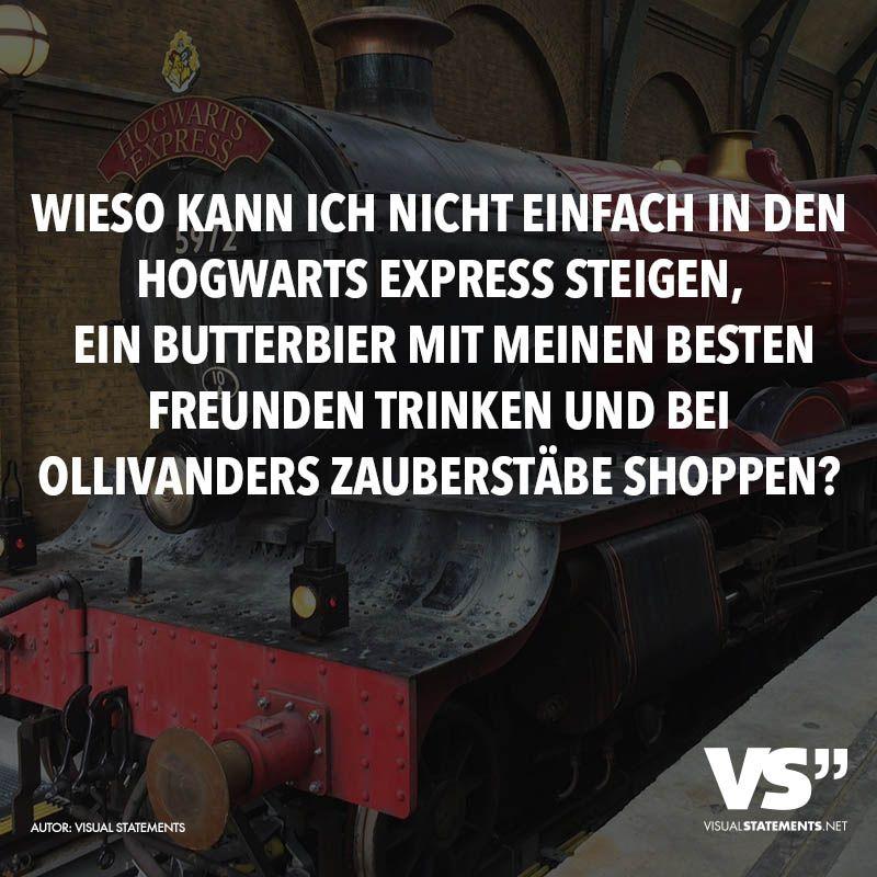 Wieso Kann Ich Nicht Einfach In Den Hogwarts Express Steigen Ein Butterbier Mit Meinen Besten Freunden Trinken Und Bei Ollivanders Zauberstabe Shoppen Visua Harry Potter Film Hogwarts Visual Statements