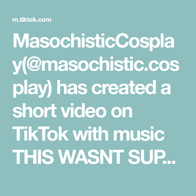 Masochisticcosplay Masochistic Cosplay Has Created A Short Video On Tiktok With Music This Wasnt Supposed To Become A Trend 2x Mak Music How To Become Video