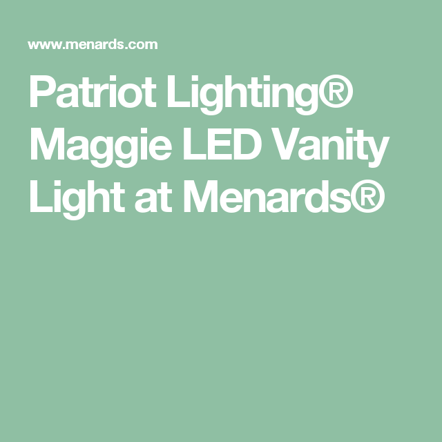 Patriot Lighting® Maggie LED Vanity Light at Menards® | Tim and Mike ...