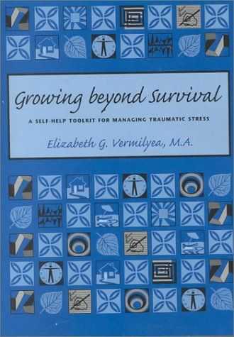 Growing Beyond Survival: A Self-Help Toolkit for Managing Traumatic Stress by Elizabeth G. Vermilyea http://www.amazon.com/dp/1886968098/ref=cm_sw_r_pi_dp_agl3ub1190QFX