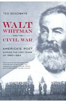 Walt Whitman and the Civil War: America's Poet During the Lost Years of 1860–1862