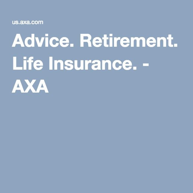 Advice Retirement Life Insurance Axa With Images Life