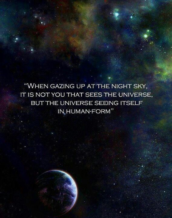when gazing up at the night sky it is not you that sees the