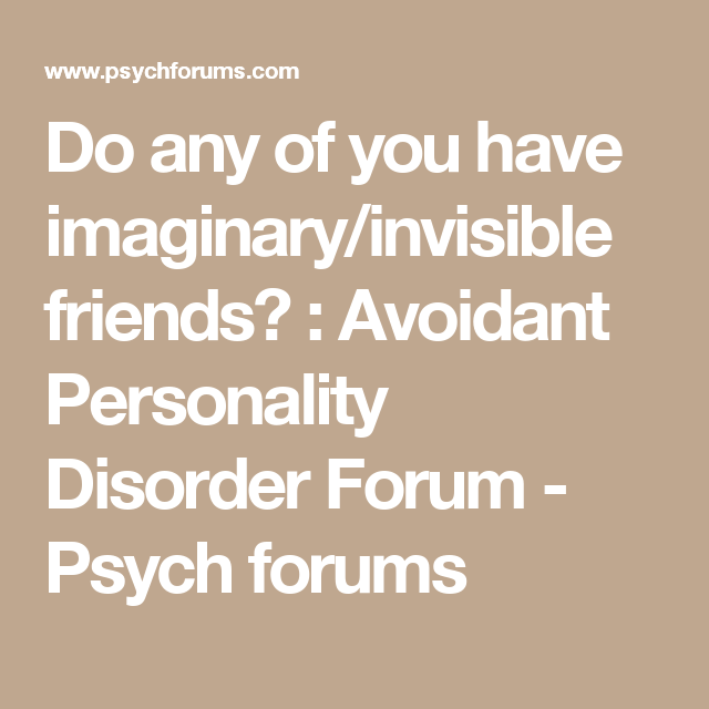 Do any of you have imaginary/invisible friends? : Avoidant Personality Disorder Forum - Psych forums