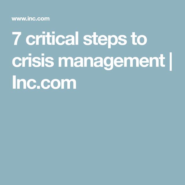 7 Critical Steps To Crisis Management Management Risk Management Crisis