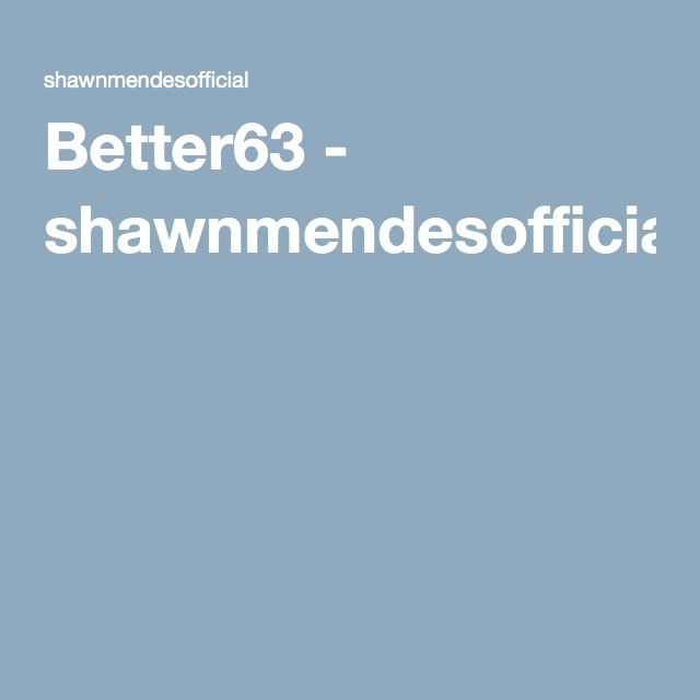 Better63 - shawnmendesofficial