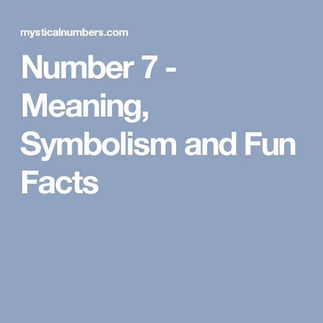 Number 7 Meaning Symbolism And Fun Facts Numbers Pinterest