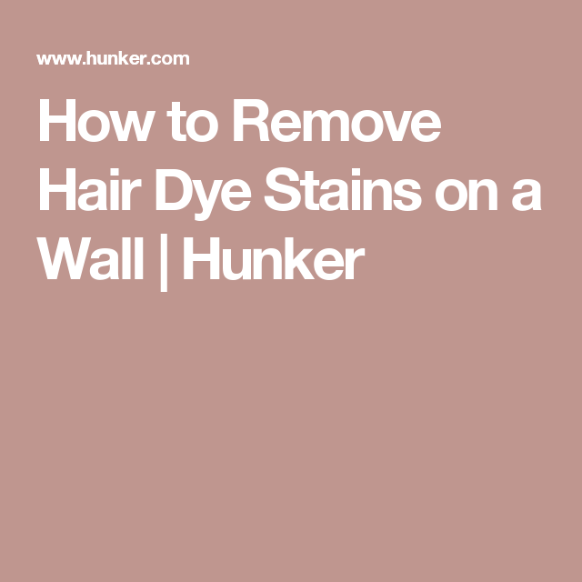 How To Remove Hair Dye Stains On A Wall Cheat Sheet