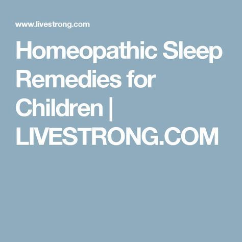 Homeopathic Sleep Remedies for Children | LIVESTRONG COM