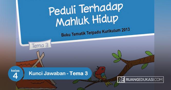 Kunci Jawaban Buku Siswa Tematik Kelas 4 Tema 3 Peduli Terhadap Makhluk Hidup Buku Kunci Kurikulum