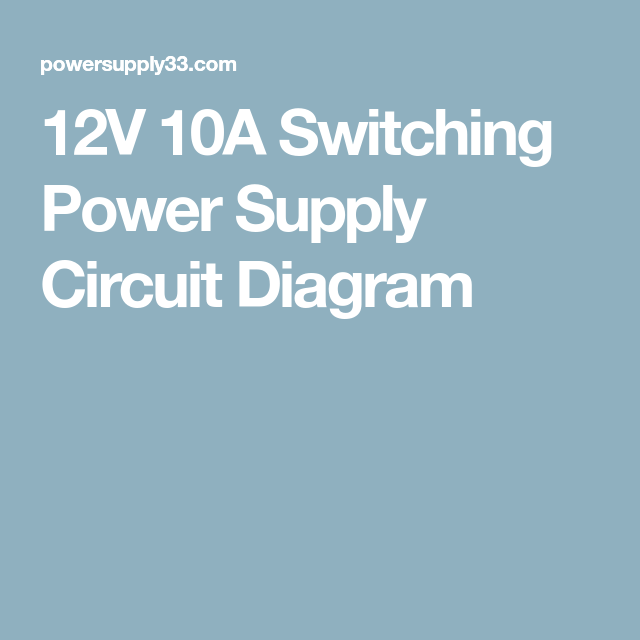 12v 10a Switching Power Supply Circuit Diagram Power Supply Circuit Circuit Diagram Power Supply