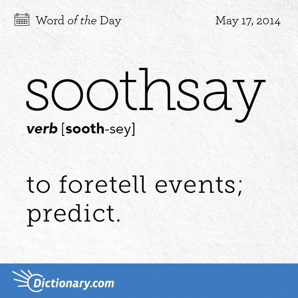 Soothsay: To Foretell Events; Predict