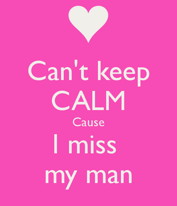 Can't keep CALM Cause I miss my man' Poster | Long D relationship