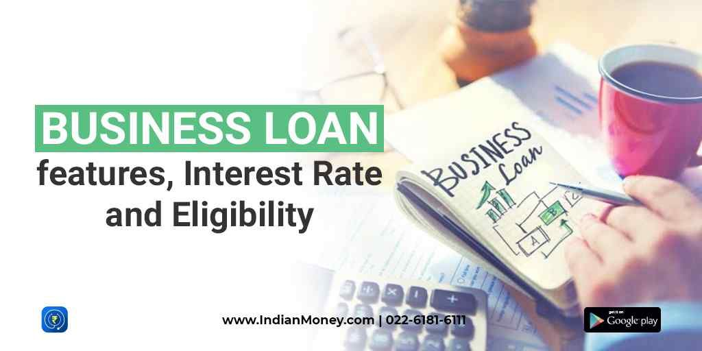 Business Loan Features Interest Rate And Eligibility Blogs