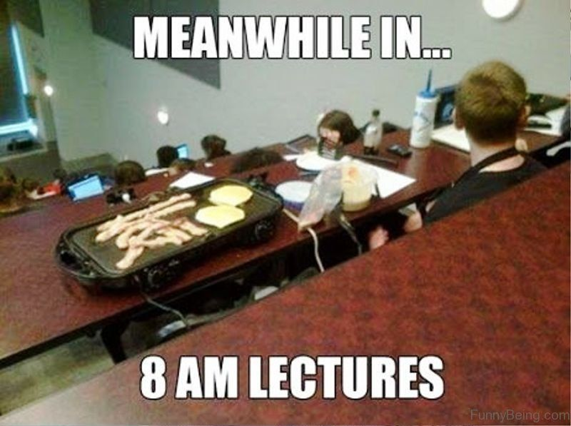 meanwhile in 8 am lectures jpg 800a 597