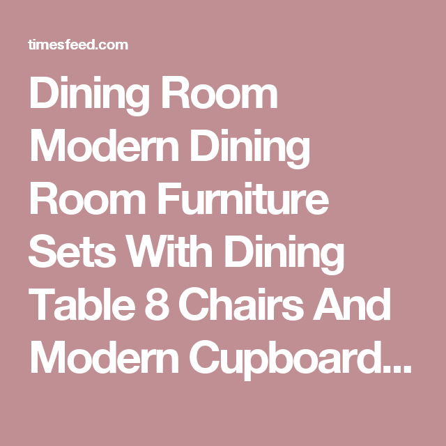 Dining Room Modern Dining Room Furniture Sets With Dining Table 8 ...