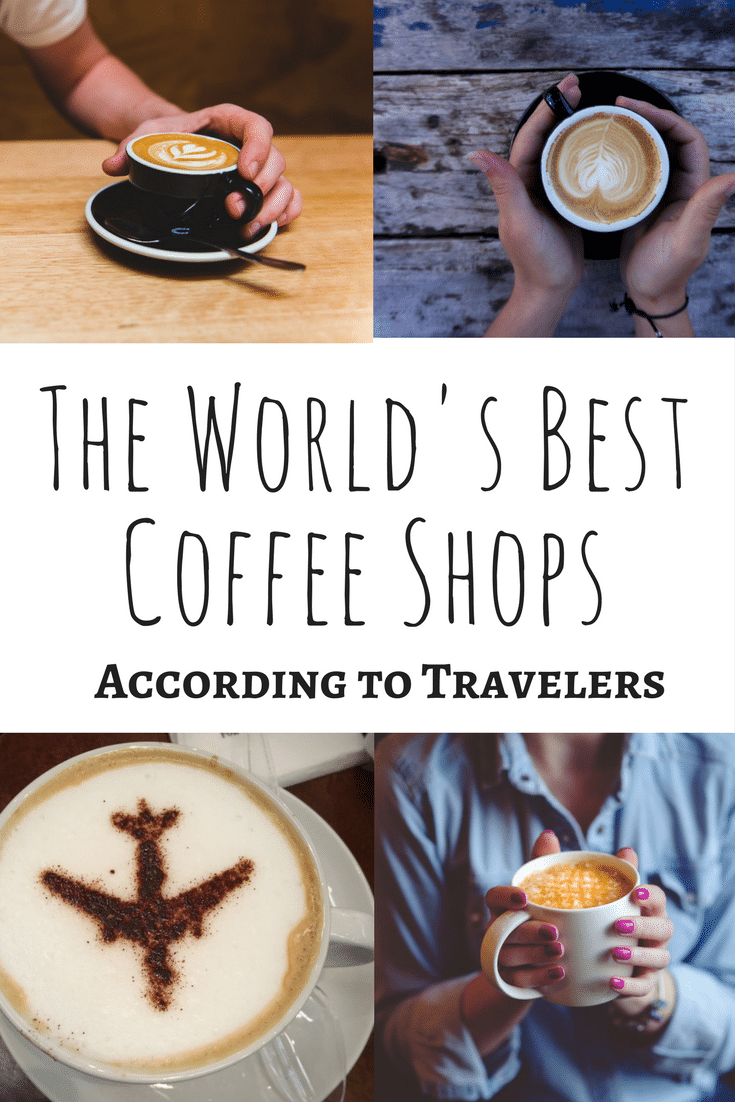 The World S Best Coffee Shops As Told By Travelers Best Coffee