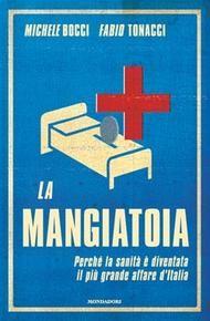 La mangiatoia di Michele Bocci e Fabio Tonacci (Mondadori, 2013). Clicca sull'immagine per sfogliare un'anteprima del libro.