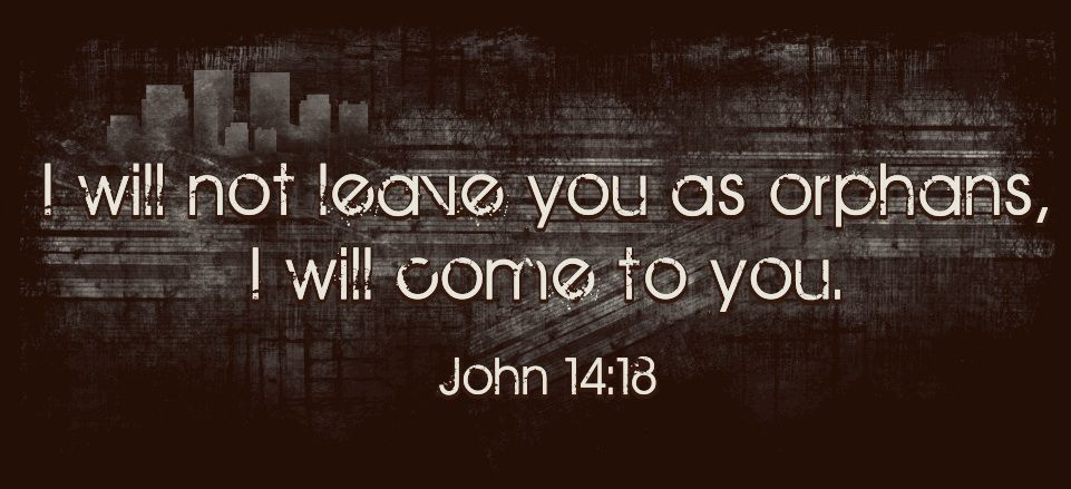 "Image result for ""I will not leave you orphans."" (John 14:18)"
