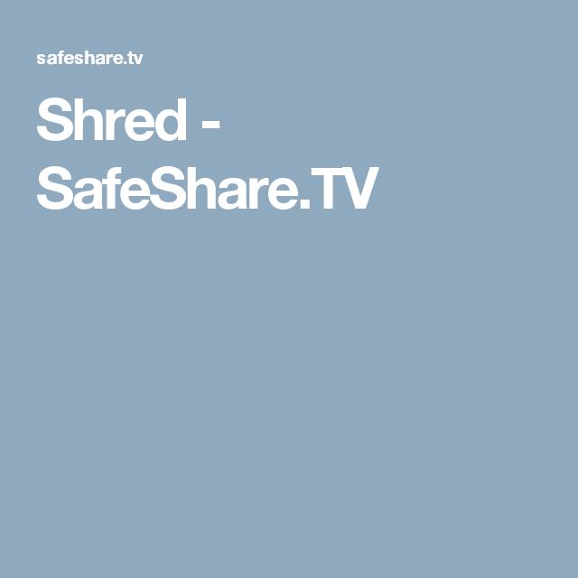 Shred - SafeShare.TV